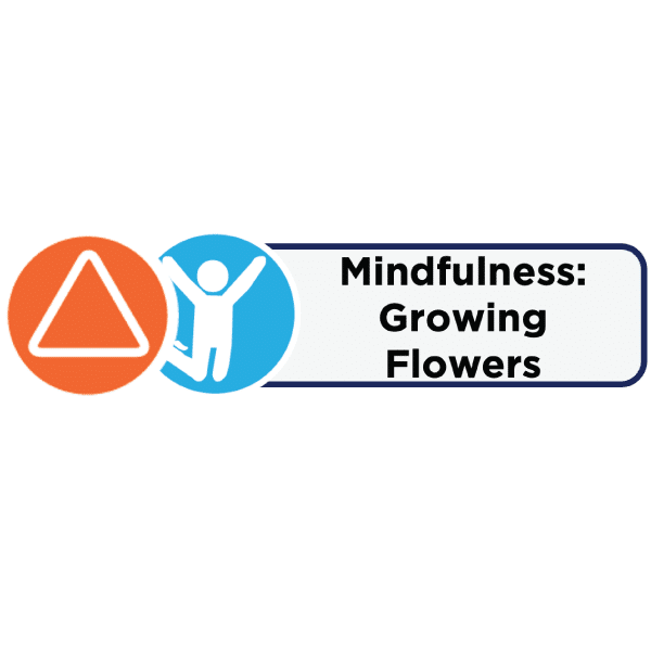 Icons and label for Mindfulness: Growing Flowers activity